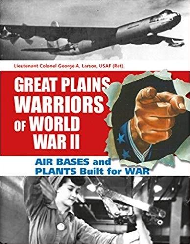 Great Plains Warriors of World War II: Air Bases and Plants Built for War: Nebraskas Contribution to Winning the War