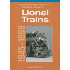 Greenbergâ€s Repair and Operating Manual for Lionel Trains, 1945-1969 7th Edition