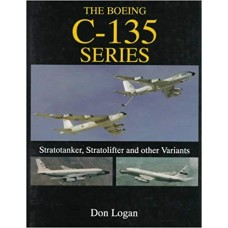 The Boeing C-135 Series: Stratotanker, Stratolifter and other Variants