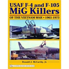 USAF F-4 and F-105 MiG Killers of the Vietnam War: 1965-1973