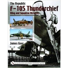 The Republic F-105 Thunderchief: Wing and Squadron Histories